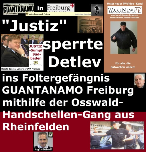Justiz sperrte Detlev ins Foltergefängnis GUANTANAMO Freiburg